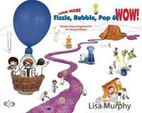 Even More Fizzle, Bubble, Pop & Wow!