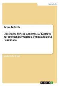 Das Shared Service Center (Ssc)-Konzept Beigrossen Unternehmen. Definitionen Und Funktionen