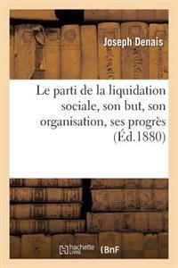 Le Parti de la Liquidation Sociale, Son But, Son Organisation, Ses Progres Depuis La Commune