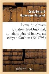 Lettre Du Citoyen Quatrem�re-Disjonval, Adjudant-G�n�ral Batave, Au Citoyen Cochon, Ministre