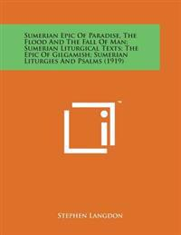 Sumerian Epic of Paradise, the Flood and the Fall of Man; Sumerian Liturgical Texts; The Epic of Gilgamish; Sumerian Liturgies and Psalms (1919)