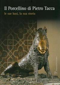 Il Porcellino Di Pietro Tacca: Le Sue Basi, La Sua Storia