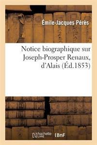 Notice Biographique Sur Joseph-Prosper Renaux, D'Alais