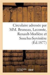 Circulaire Adress�e Par MM. Bruneau, Lecomte, Renault-Morli�re Et Souchu-Servini�re