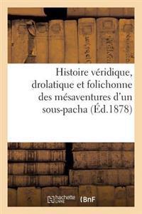 Histoire V�ridique, Drolatique Et Folichonne Des M�saventures d'Un Sous-Pacha
