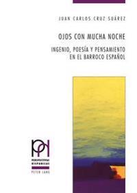 Ojos Con Mucha Noche: Ingenio, Poesia y Pensamiento En El Barroco Espanol