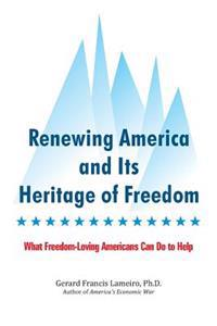 Renewing America and Its Heritage of Freedom: What Freedom-Loving Americans Can Do to Help