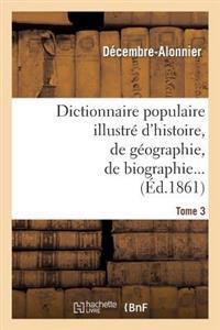 Dictionnaire Populaire Illustre D'Histoire, de Geographie, de Biographie, de Technologie. 3. M-Z