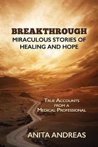 Breakthrough: Miraculous Stories of Healing and Hope