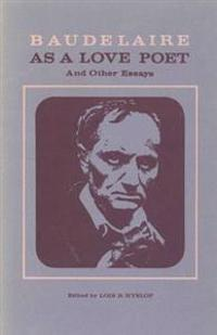 Baudelaire as a Love Poet and Other Essays