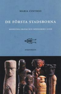 De första stadsborna : medeltida gravar och människor i Lund - Maria Cinthio pdf epub