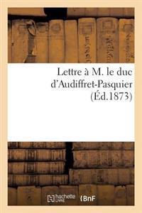 Lettre � M. Le Duc d'Audiffret-Pasquier (�d.1873)