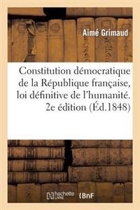Constitution Democratique de La Republique Francaise, Loi Definitive de L'Humanite. 2e Edition