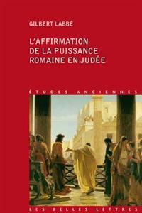 L'Affirmation de La Puissance Romaine En Judee: 63 Avant J.-C.-136 Apres J.-C.