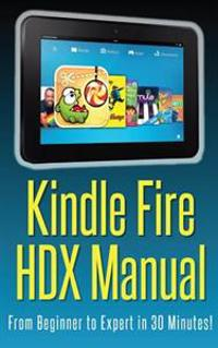 Kindle Fire Hdx Manual: From Beginner to Expert in 30 Minutes!
