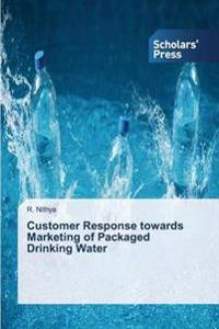 Customer Response Towards Marketing of Packaged Drinking Water