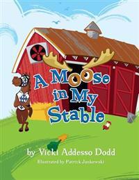A Moose in My Stable: A Moose in My Stable