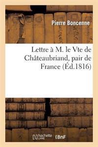 Lettre � M. Le Vte de Ch�teaubriand, Pair de France