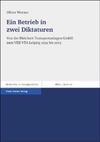 Ein Betrieb in Zwei Diktaturen: Von Der Bleichert Transportanlagen Gmbh Zum Veb Vta Leipzig 1932 Bis 1963