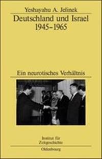 Deutschland Und Israel 1945 1965: Ein Neurotisches Verhaltnis