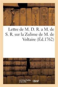 Lettre de M. D. R. a M. de S. R. Sur La Zulime de M. de Voltaire