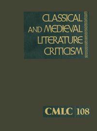 Classical and Medieval Literature Criticism, Volume 108