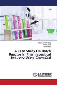 A Case Study on Batch Reactor in Pharmaceutical Industry Using Chemcad