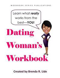 The Dating Woman's Workbook: Capture Your Dating Habits Using This Handy Self-Awareness Booklet Designed to Reveal the True You.
