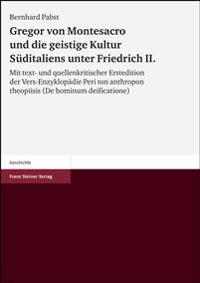 Gregor Von Montesacro Und Die Geistige Kultur Sueditaliens Unter Friedrich II: Mit Text- Und Quellenkritischer Erstedition Der Vers-Enzyklopadie Peri