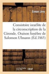 Consistoire Isra�lite de la Circonscription de la Gironde. Oraison Fun�bre de Salomon Ulmann