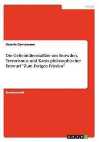 """Die Geheimdienstaffare Um Snowden, Terrorismus Und Kants Philosophischer Entwurf """"Zum Ewigen Frieden"""""""