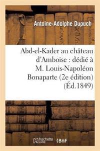 Abd-El-Kader Au Chateau D'Amboise: Dedie A M. Louis-Napoleon Bonaparte (2e Edition)