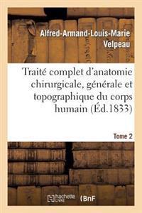 Traite Complet D'Anatomie Chirurgicale, Generale Et Topographique Du Corps Humain. Tome 2