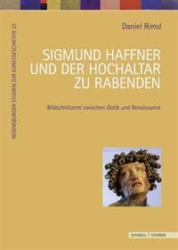Sigmund Haffner Und Der Hochaltar Zu Rabenden: Bildschnitzerei Zwischen Spatgotik Und Renaissance