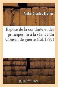 Expos� de la Conduite Et Des Principes d'A.-C. Brotier, Lu � La S�ance Du Conseil de Guerre