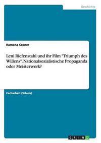 """Leni Riefenstahl Und Ihr Film """"Triumph Des Willens."""" Nationalsozialistische Propaganda Oder Meisterwerk?"""
