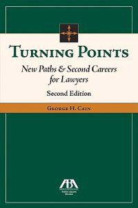 Turning Points, Volume II: New Paths & Second Careers for Lawyers
