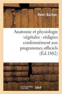 Anatomie Et Physiologie Vegetales: Redigees Conformement Aux Programmes Officiels
