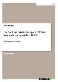 Die Societas Privata Europaea (Spe) Im Vergleich Zur Deutschen Gmbh