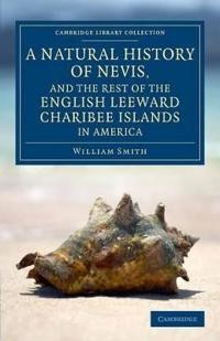 A Natural History of Nevis, and the Rest of the English Leeward Charibee Islands in America