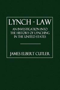 Lynch - Law: An Investigation Into the History of Lynching in the United States