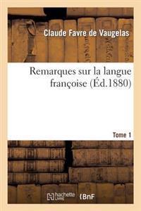 Remarques Sur La Langue Francoise. Tome 1