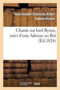 Chants Sur Lord Byron, Suivi d'Une Adresse Au Roi