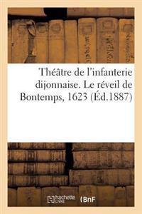 Th��tre de l'Infanterie Dijonnaise. Le R�veil de Bontemps, 1623