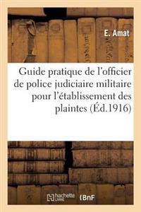 Guide Pratique de l'Officier de Police Judiciaire Militaire Pour l'�tablissement Des Plaintes