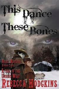 This Dance, These Bones: A Tale of the Undead West