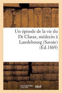 Un Episode de La Vie Du Dr Claraz, Medecin a Lanslebourg (Savoie). Notes Particulieres Et Inedites