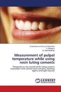 Measurement of Pulpal Temperature While Using Resin Luting Cements