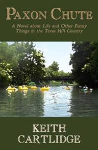 Paxon Chute: A Novel about Life and Other Funny Things in the Texas Hill Country