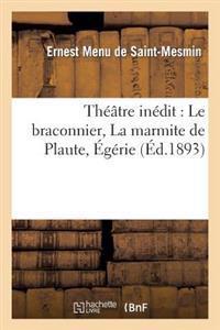 Theatre Inedit: Le Braconnier, La Marmite de Plaute, Egerie